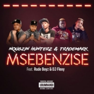 Nqubzin Hunterz X Trademark - Msebenzise Ft. RudeBoyz & DJ Flexy